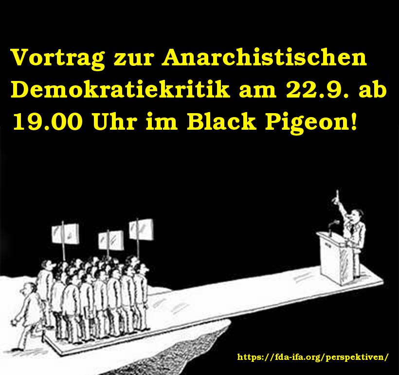 [Grafik: Vortrag zur anarchistischen Demokratiekritik am 22. 9. ab 19.00 Uhr im Black Pigeon!]