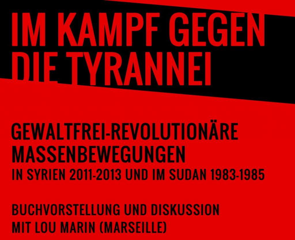 [Plakat: Im Kampf gegen die Tyrannei: Gewaltfrei-revolutionäre Massenbewegungen in Syrien 2011–2013 und im Sudan 1983–1985]